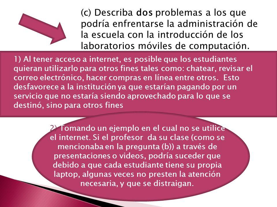 (c) Describa dos problemas a los que podría enfrentarse la administración de la escuela con la introducción de los laboratorios móviles de computación.
