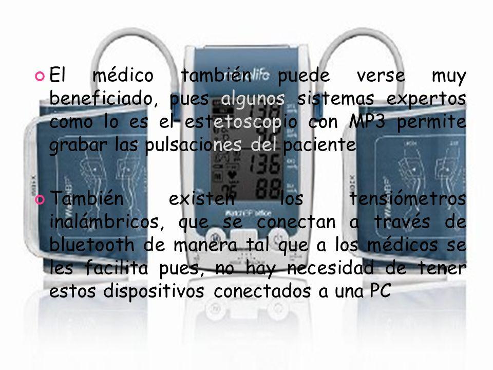 El médico también puede verse muy beneficiado, pues algunos sistemas expertos como lo es el estetoscopio con MP3 permite grabar las pulsaciones del pa