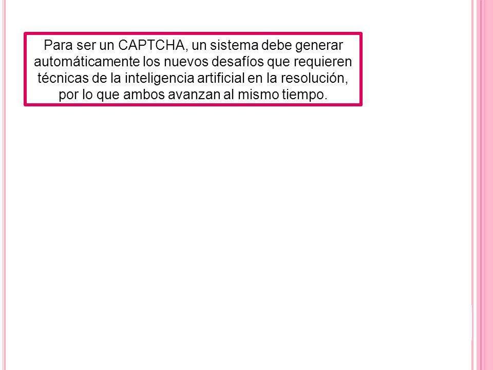 Para ser un CAPTCHA, un sistema debe generar automáticamente los nuevos desafíos que requieren técnicas de la inteligencia artificial en la resolución