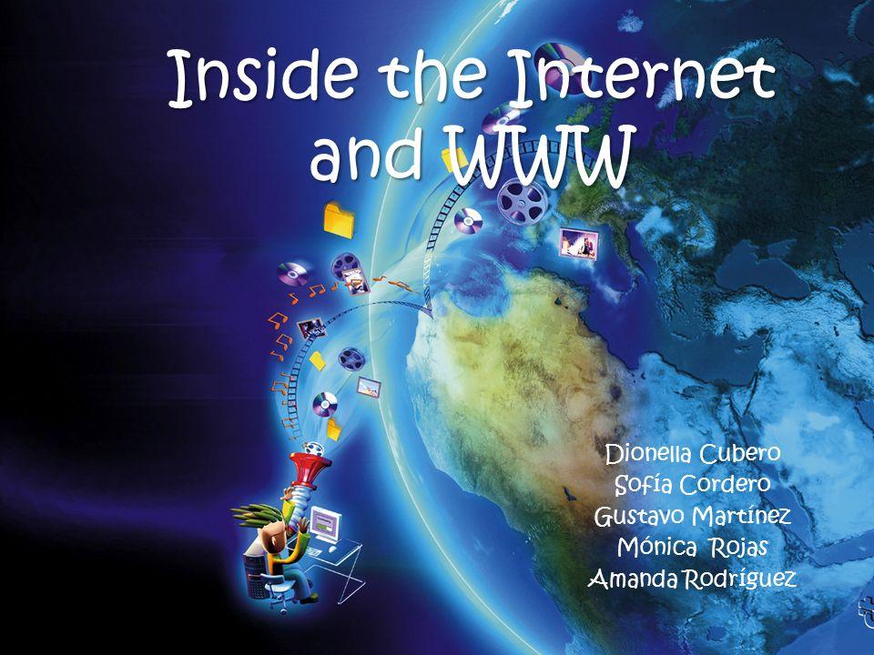 Inside the Internet and WWW Dionella Cubero Sofía Cordero Gustavo Martínez Mónica Rojas Amanda Rodríguez