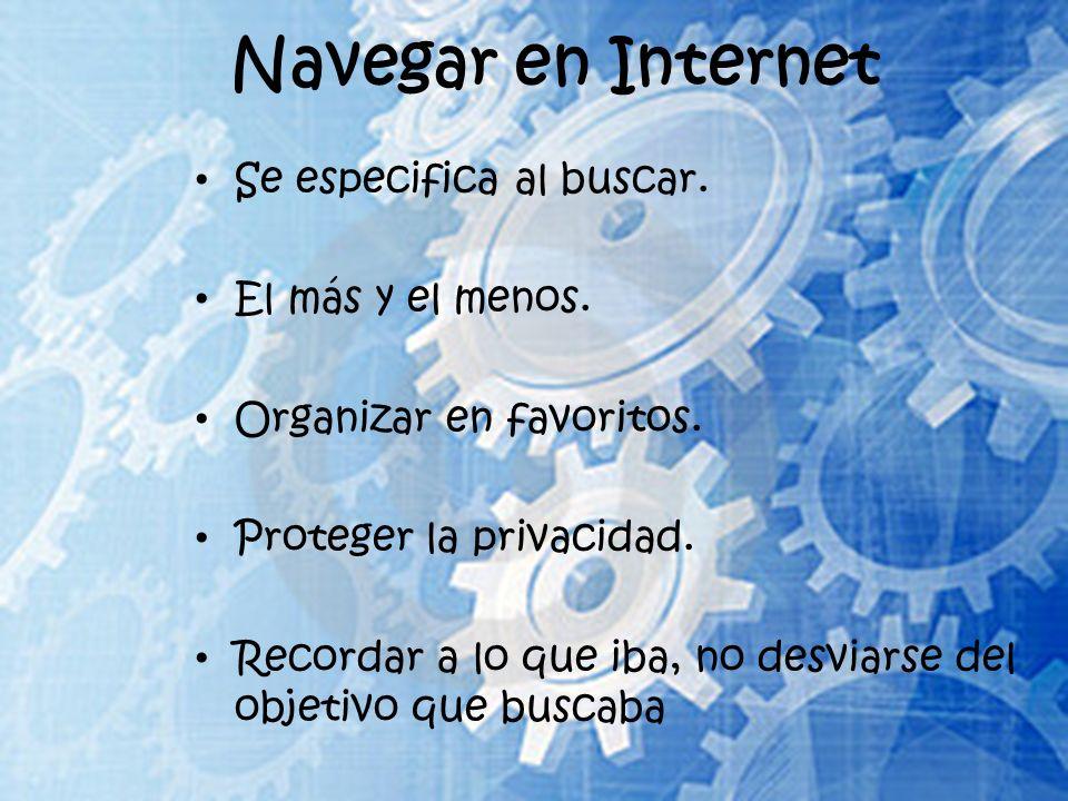 Navegar en Internet Se especifica al buscar. El más y el menos.
