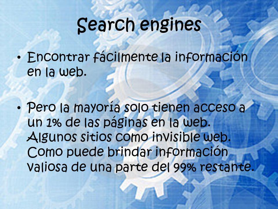 Search engines Encontrar fácilmente la información en la web. Pero la mayoría solo tienen acceso a un 1% de las páginas en la web. Algunos sitios como
