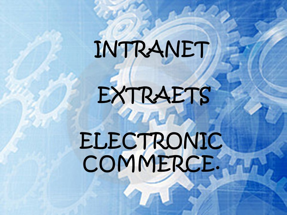 INTRANET EXTRAETS ELECTRONIC COMMERCE.