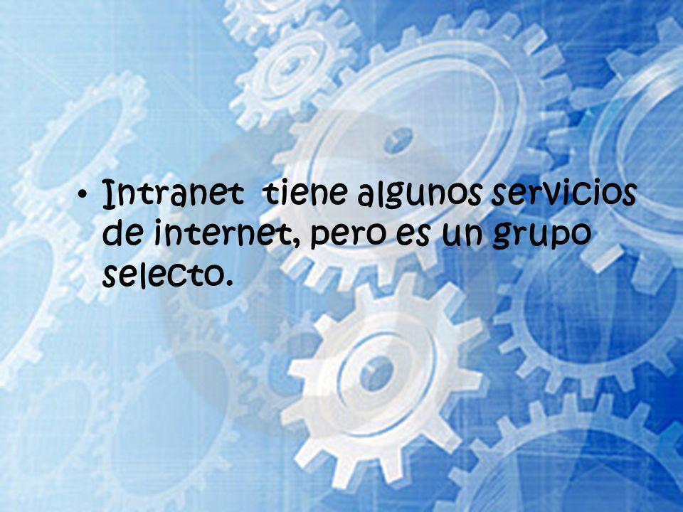 Intranet tiene algunos servicios de internet, pero es un grupo selecto.