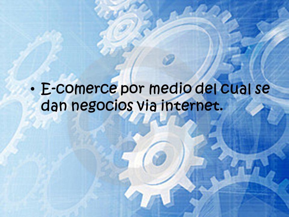 E-comerce por medio del cual se dan negocios via internet.