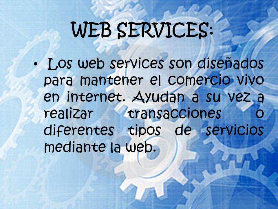 WEB SERVICES: Los web services son diseñados para mantener el comercio vivo en internet.