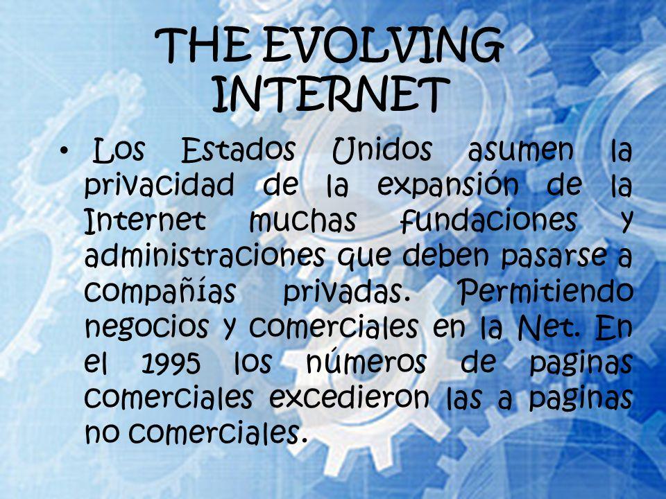 THE EVOLVING INTERNET Los Estados Unidos asumen la privacidad de la expansión de la Internet muchas fundaciones y administraciones que deben pasarse a compañías privadas.
