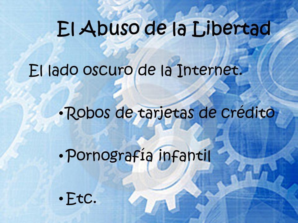 El Abuso de la Libertad El lado oscuro de la Internet.