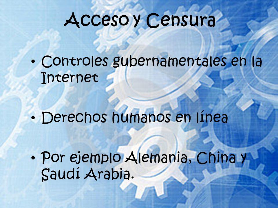 Acceso y Censura Controles gubernamentales en la Internet Derechos humanos en línea Por ejemplo Alemania, China y Saudí Arabia.