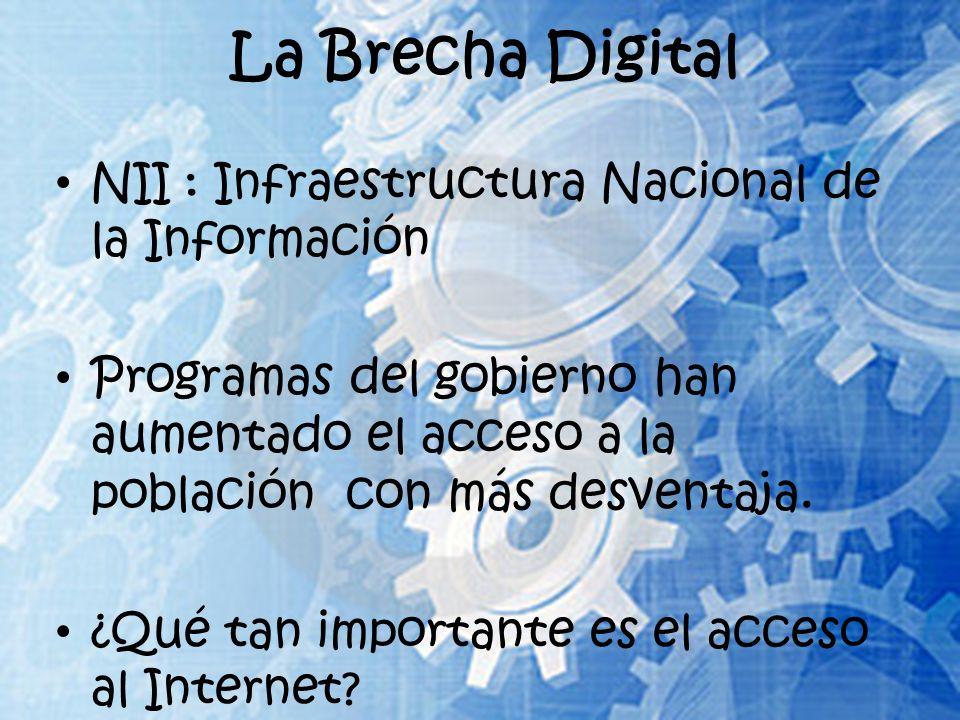 La Brecha Digital NII : Infraestructura Nacional de la Información Programas del gobierno han aumentado el acceso a la población con más desventaja.