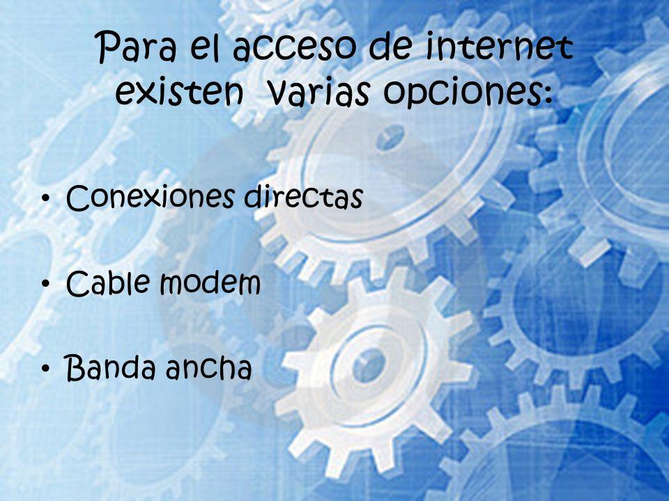 Para el acceso de internet existen varias opciones: Conexiones directas Cable modem Banda ancha
