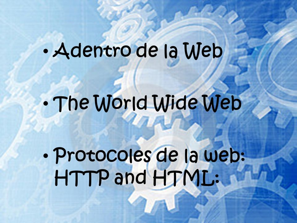 Adentro de la Web The World Wide Web Protocoles de la web: HTTP and HTML: