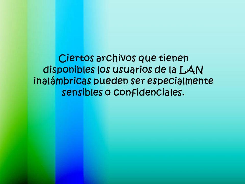 Ciertos archivos que tienen disponibles los usuarios de la LAN inalámbricas pueden ser especialmente sensibles o confidenciales.