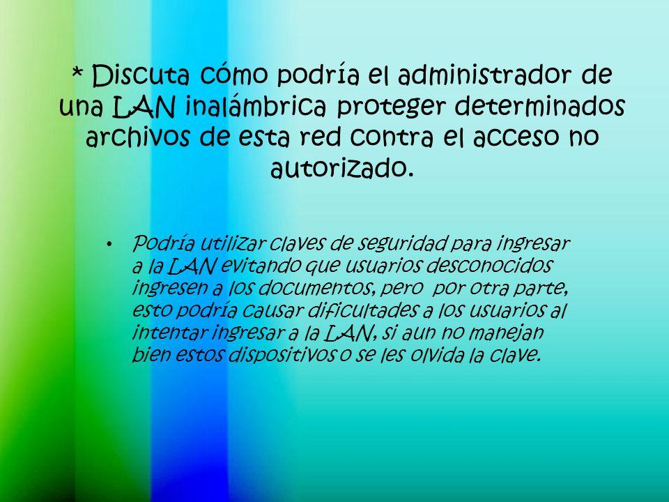 * Discuta cómo podría el administrador de una LAN inalámbrica proteger determinados archivos de esta red contra el acceso no autorizado.