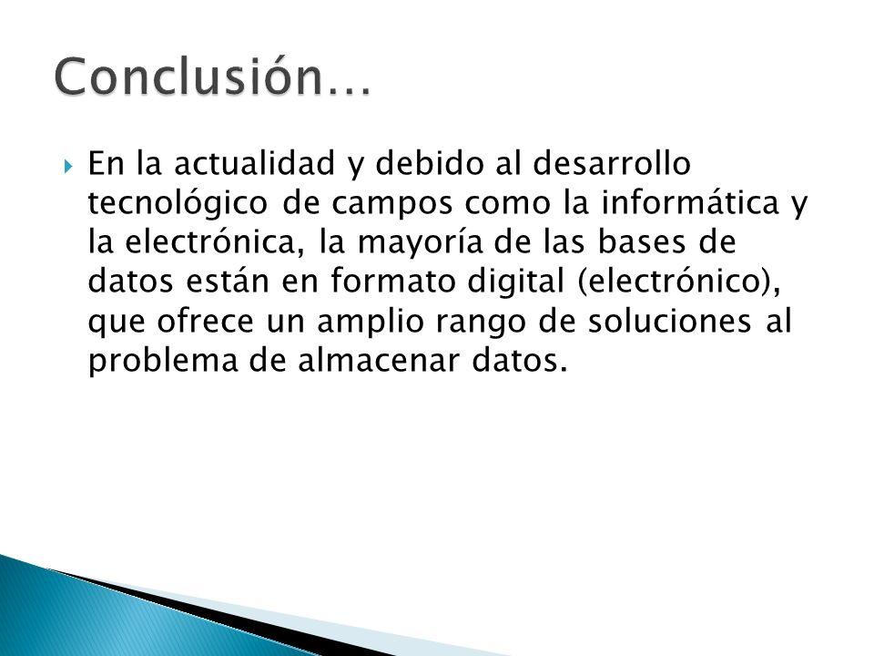 En la actualidad y debido al desarrollo tecnológico de campos como la informática y la electrónica, la mayoría de las bases de datos están en formato digital (electrónico), que ofrece un amplio rango de soluciones al problema de almacenar datos.
