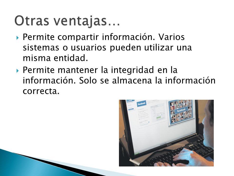 Permite compartir información. Varios sistemas o usuarios pueden utilizar una misma entidad.