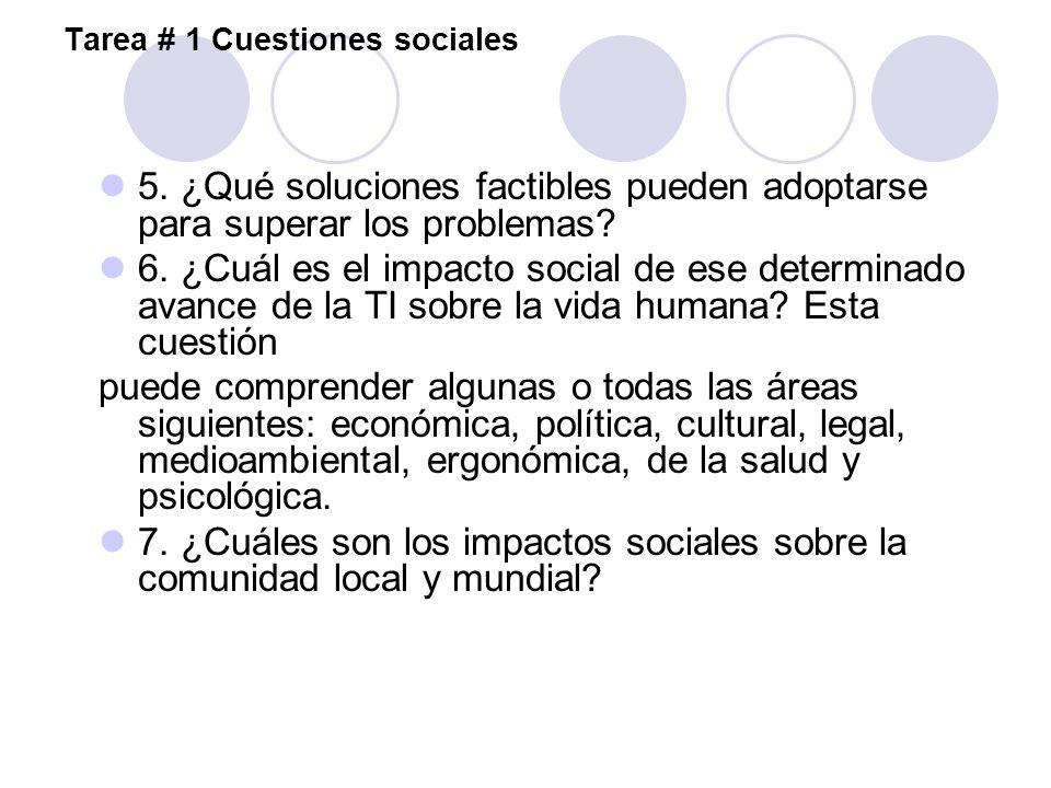 Tarea # 1 Cuestiones sociales 5. ¿Qué soluciones factibles pueden adoptarse para superar los problemas? 6. ¿Cuál es el impacto social de ese determina