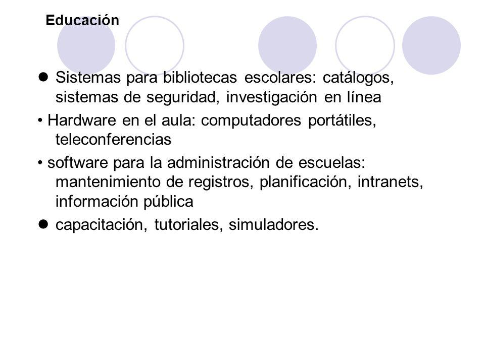 Educación Sistemas para bibliotecas escolares: catálogos, sistemas de seguridad, investigación en línea Hardware en el aula: computadores portátiles,