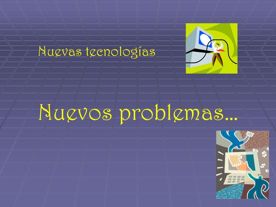 Nuevas tecnologías Nuevos problemas…