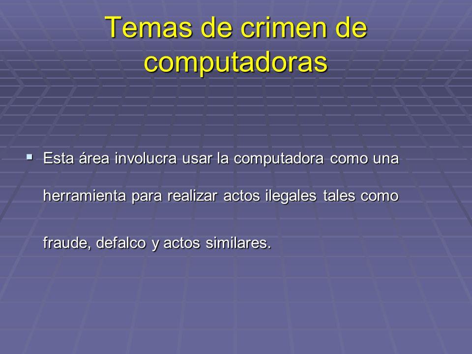 Temas de crimen de computadoras Esta área involucra usar la computadora como una herramienta para realizar actos ilegales tales como fraude, defalco y actos similares.