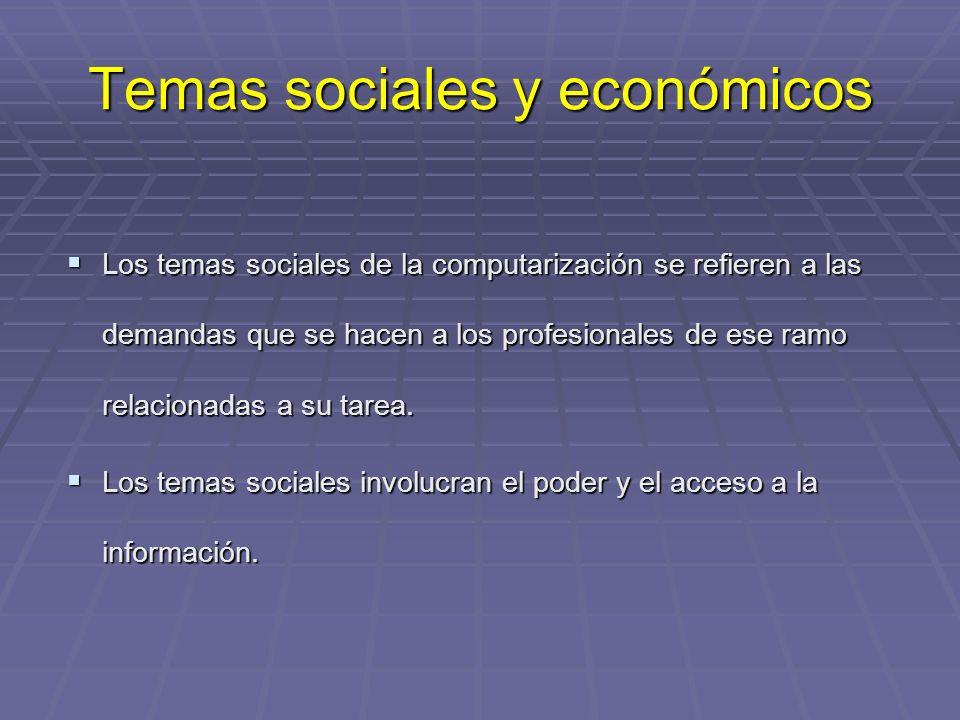Temas sociales y económicos Los temas sociales de la computarización se refieren a las demandas que se hacen a los profesionales de ese ramo relacionadas a su tarea.