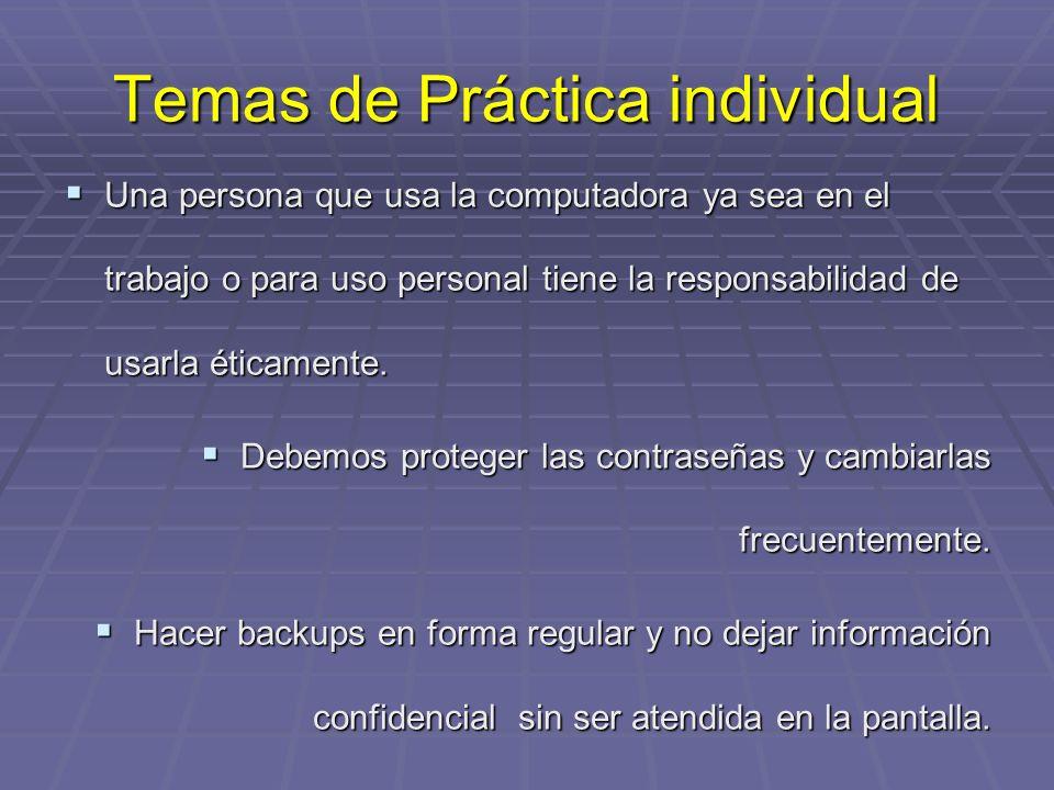 Temas de Práctica individual Una persona que usa la computadora ya sea en el trabajo o para uso personal tiene la responsabilidad de usarla éticamente.
