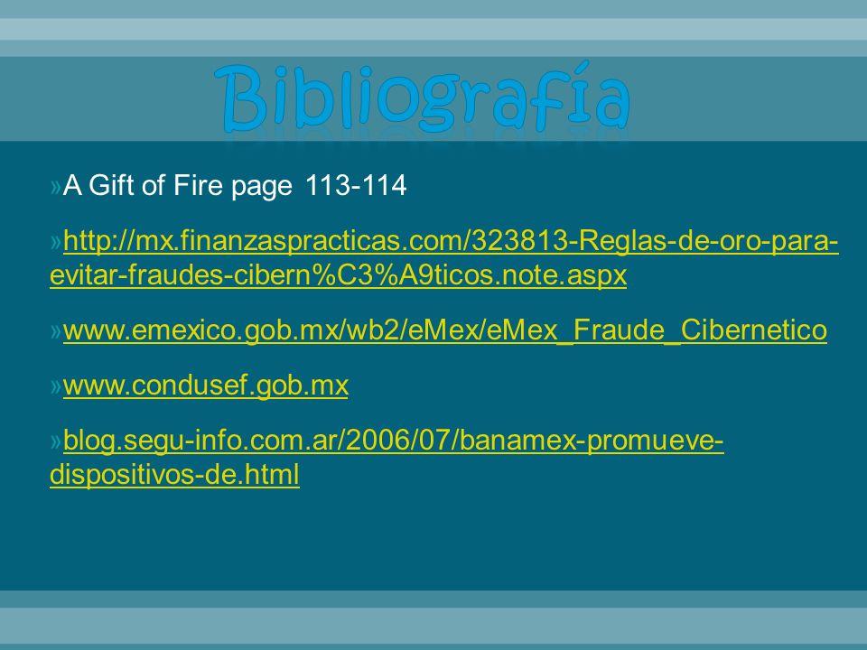 » A Gift of Fire page 113-114 » http://mx.finanzaspracticas.com/323813-Reglas-de-oro-para- evitar-fraudes-cibern%C3%A9ticos.note.aspx http://mx.finanz
