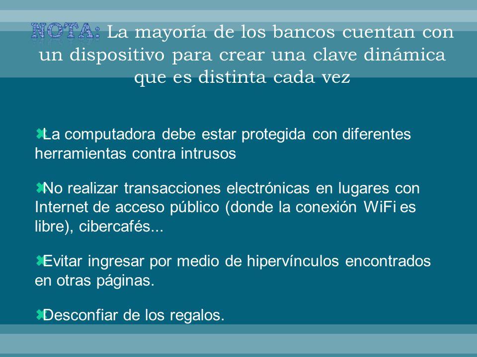 La computadora debe estar protegida con diferentes herramientas contra intrusos No realizar transacciones electrónicas en lugares con Internet de acce