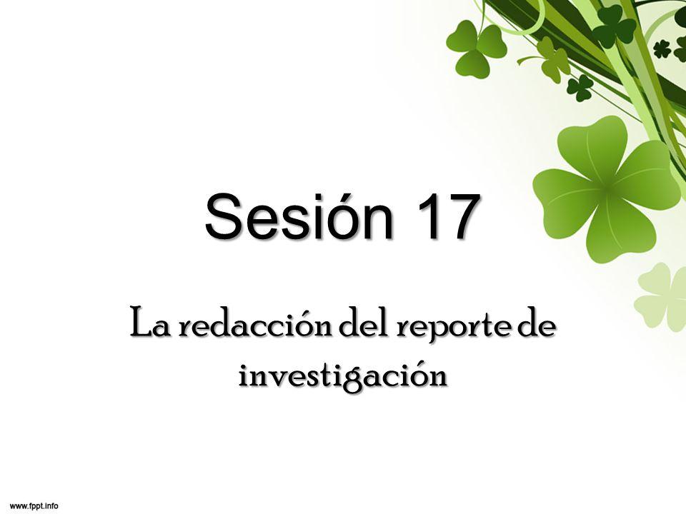 Sesión 17 La redacción del reporte de investigación
