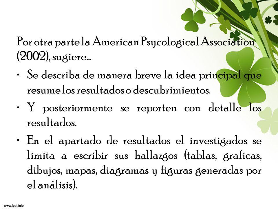 Por otra parte la American Psycological Association (2002), sugiere… Se describa de manera breve la idea principal que resume los resultados o descubr