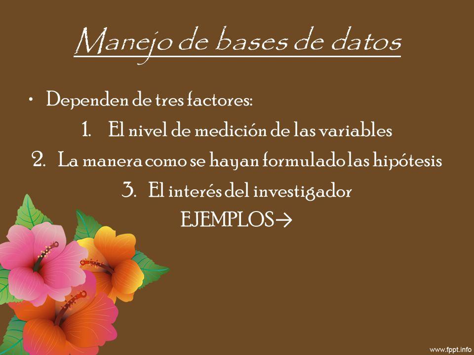 Manejo de bases de datos Dependen de tres factores: 1.El nivel de medición de las variables 2.La manera como se hayan formulado las hipótesis 3.El int