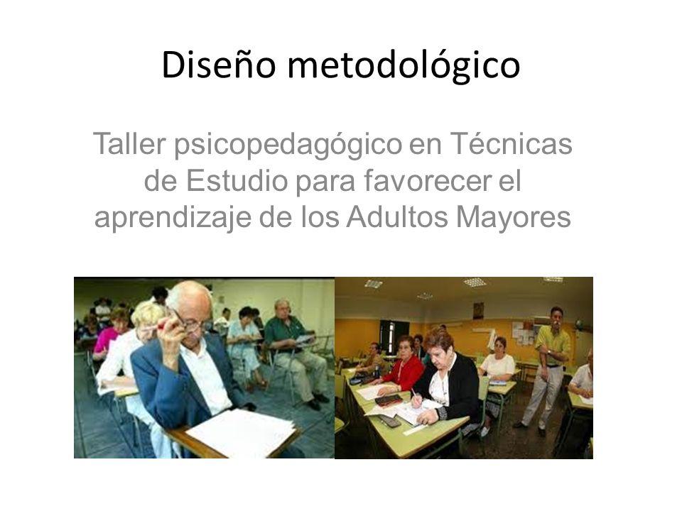 Diseño metodológico Taller psicopedagógico en Técnicas de Estudio para favorecer el aprendizaje de los Adultos Mayores