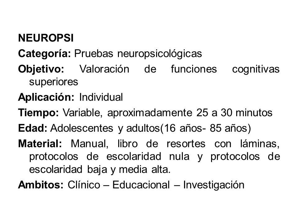 NEUROPSI Categoría: Pruebas neuropsicológicas Objetivo: Valoración de funciones cognitivas superiores Aplicación: Individual Tiempo: Variable, aproxim