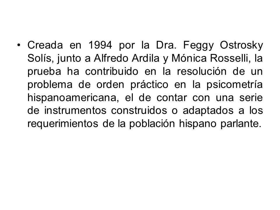 Creada en 1994 por la Dra. Feggy Ostrosky Solís, junto a Alfredo Ardila y Mónica Rosselli, la prueba ha contribuido en la resolución de un problema de
