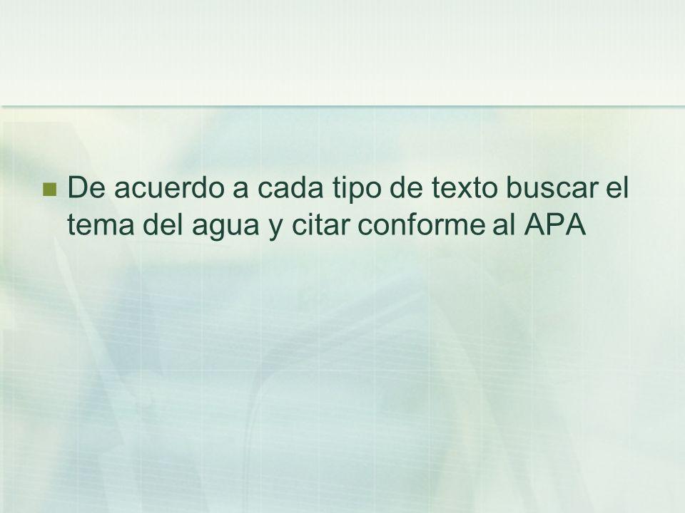 De acuerdo a cada tipo de texto buscar el tema del agua y citar conforme al APA