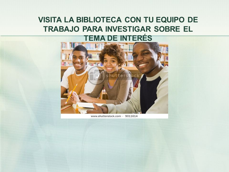VISITA LA BIBLIOTECA CON TU EQUIPO DE TRABAJO PARA INVESTIGAR SOBRE EL TEMA DE INTERÉS