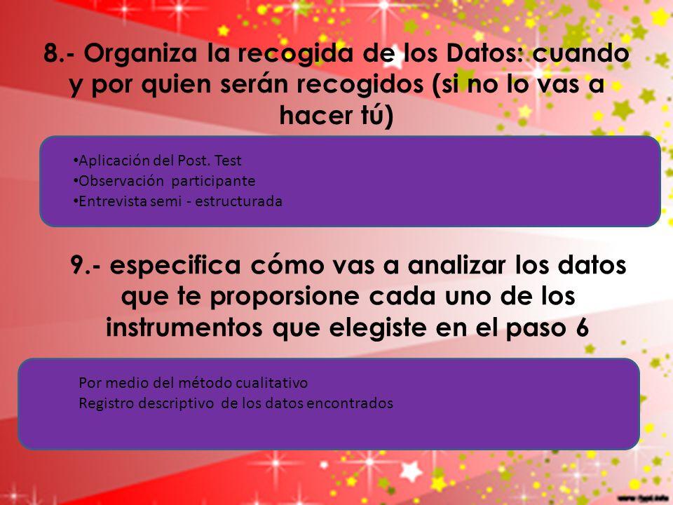 8.- Organiza la recogida de los Datos: cuando y por quien serán recogidos (si no lo vas a hacer tú) 9.- especifica cómo vas a analizar los datos que t