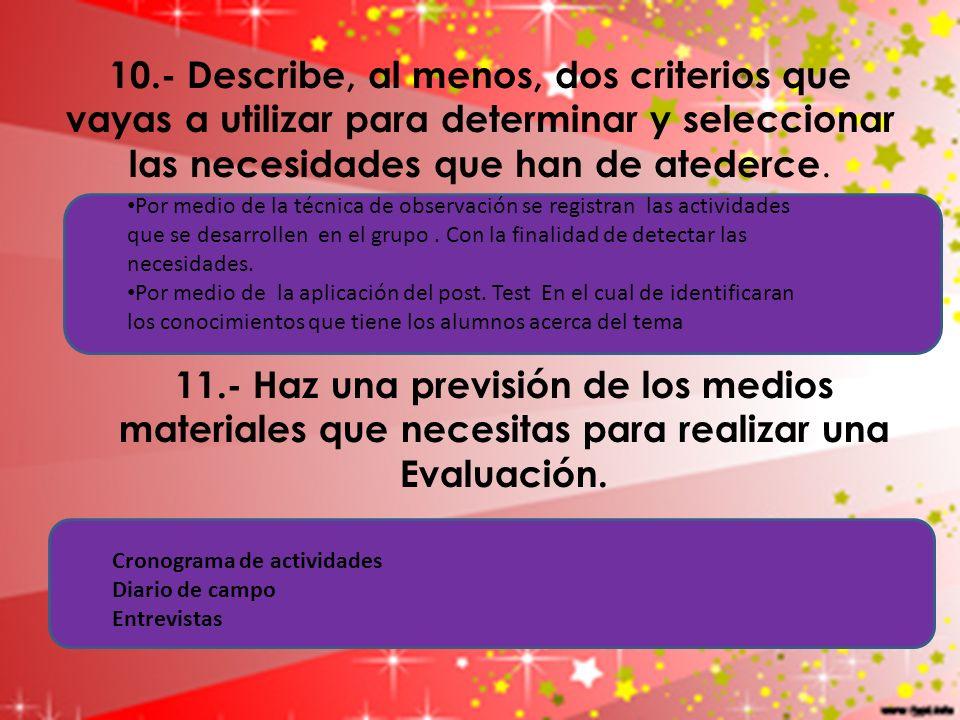 10.- Describe, al menos, dos criterios que vayas a utilizar para determinar y seleccionar las necesidades que han de atederce. 11.- Haz una previsión