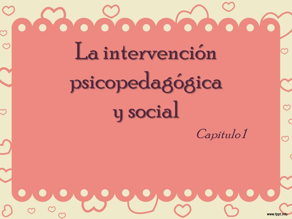 La intervención psicopedagógica y social Capitulo 1