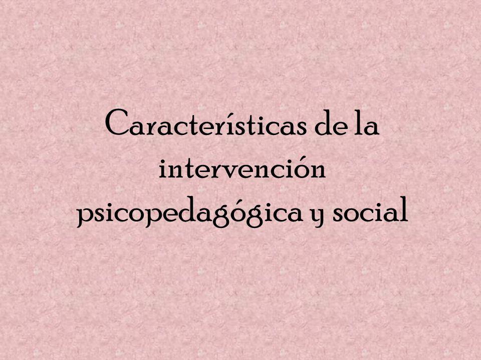 Características de la intervención psicopedagógica y social
