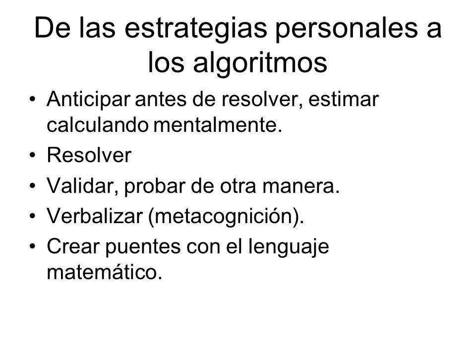 De las estrategias personales a los algoritmos Anticipar antes de resolver, estimar calculando mentalmente. Resolver Validar, probar de otra manera. V