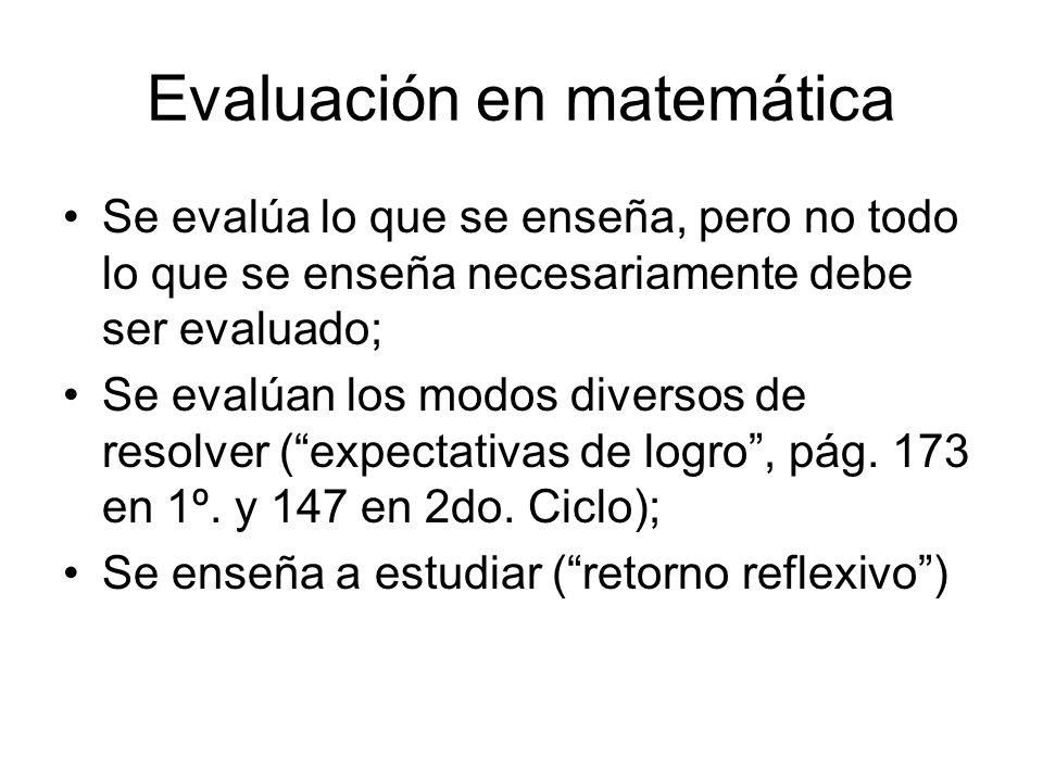 Evaluación en matemática Se evalúa lo que se enseña, pero no todo lo que se enseña necesariamente debe ser evaluado; Se evalúan los modos diversos de