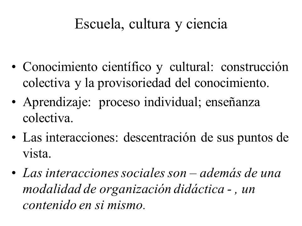Escuela, cultura y ciencia Conocimiento científico y cultural: construcción colectiva y la provisoriedad del conocimiento. Aprendizaje: proceso indivi