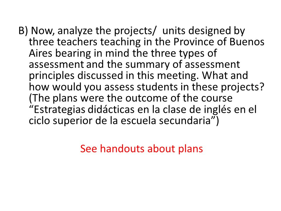B) Now, analyze the projects/ units designed by three teachers teaching in the Province of Buenos Aires bearing in mind the three types of assessment