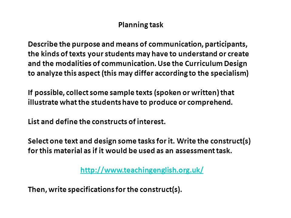 Planning task Describe the purpose and means of communication, participants, the kinds of texts your students may have to understand or create and the
