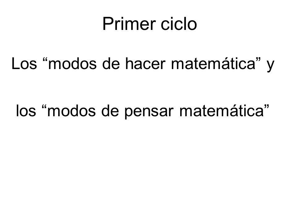 Los modos de hacer matemática y los modos de pensar matemática Primer ciclo