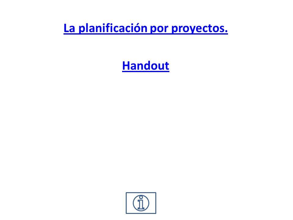 La planificación por proyectos. Handout