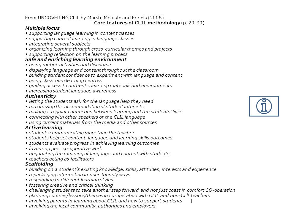 From UNCOVERING CLIL by Marsh, Mehisto and Frigols (2008) Core features of CLIL methodology (p. 29-30) Multiple focus supporting language learning in