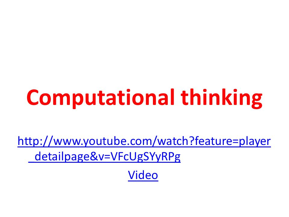 Computational thinking http://www.youtube.com/watch?feature=player _detailpage&v=VFcUgSYyRPg Video