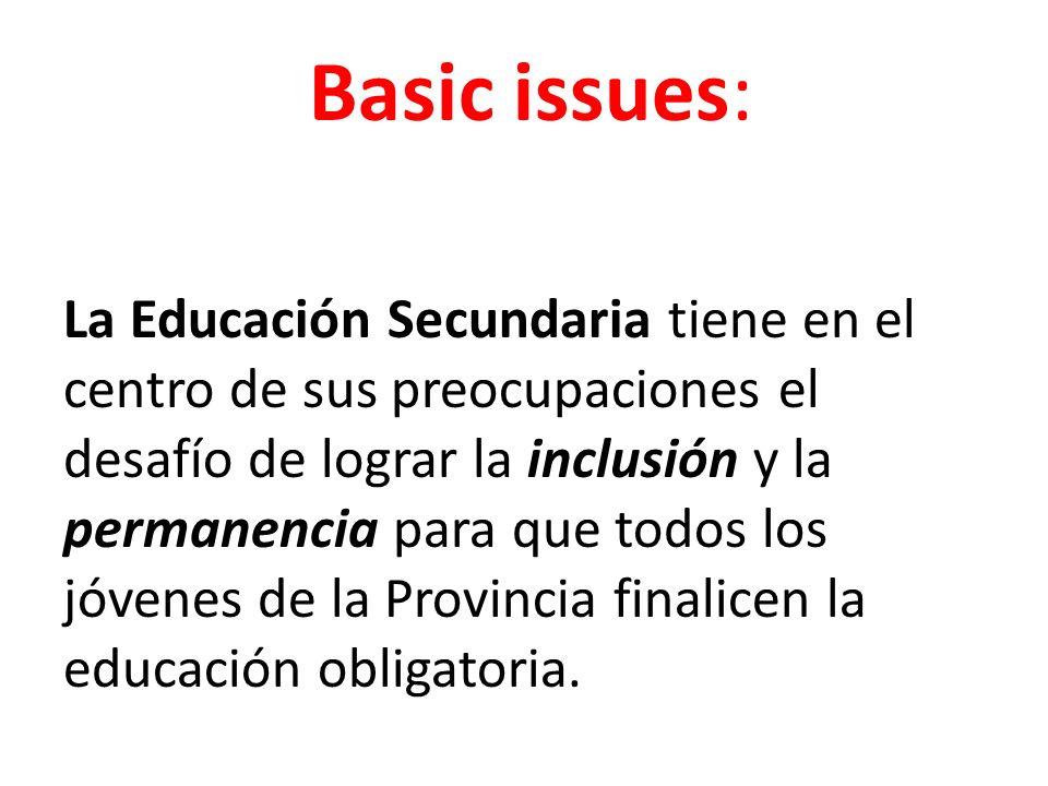 Basic issues: La Educación Secundaria tiene en el centro de sus preocupaciones el desafío de lograr la inclusión y la permanencia para que todos los j